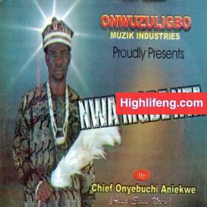 Chief Onyebuchi Aniekwe (Alusi Nteje) - Nwa Mgbe Nta