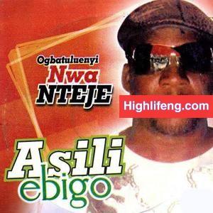 Ogbatuluenyi Nwa Nteje - Asili Ebigo