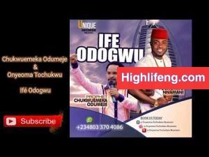 Chukwuemeka Odumeje & Onyeoma Tochukwu - Ifé Odogwu