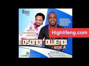 Prophet Chukwuemeka Odumeje & Onyeoma Tochukwu - Osondi Owendi | Latest Igbo Highlife Music Album 2020