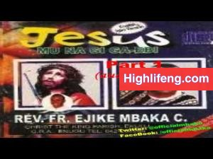 Rev. Father Ejike Mbaka - Jesus Mu Na Gi Ga Ebi (I Will Live With Jesus) | Part 1&2
