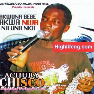Achuba Chisco Umuleri - Egwu Bu Egwu Anyi (Uwa Bu Uwa Chukwu)