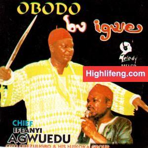 Chief Ifeanyi Agwuedu - Ana Ebu Ana Ebu