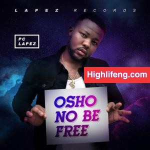 Pc Lapez - Osho No Be Free
