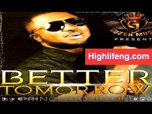 Prince Gozie Okeke - Better Tomorrow | Latest Igbo Gospel Music