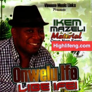 Hon. Ikem Mazeli - Anya Fulu Ugo