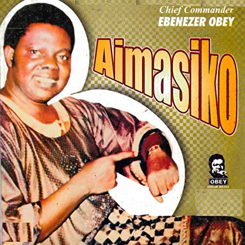 Chief Ebenezer Obey – Aimasiko