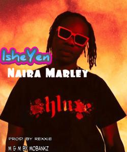 Naira Marley – Ishe Yen