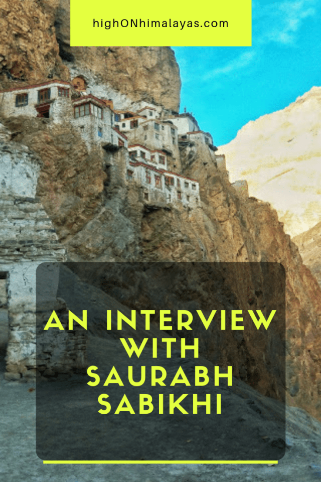 An Interview With Saurabh Sabikhi #HighOnHimalayas #Himalayas #Interviews #Travel