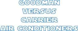 Goodman Versus Carrier Air Conditioners | HVAC Heating & Cooling