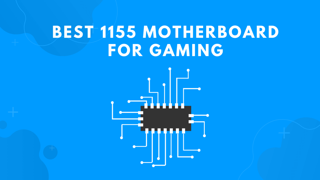 Best 1155 Motherboard For Gaming