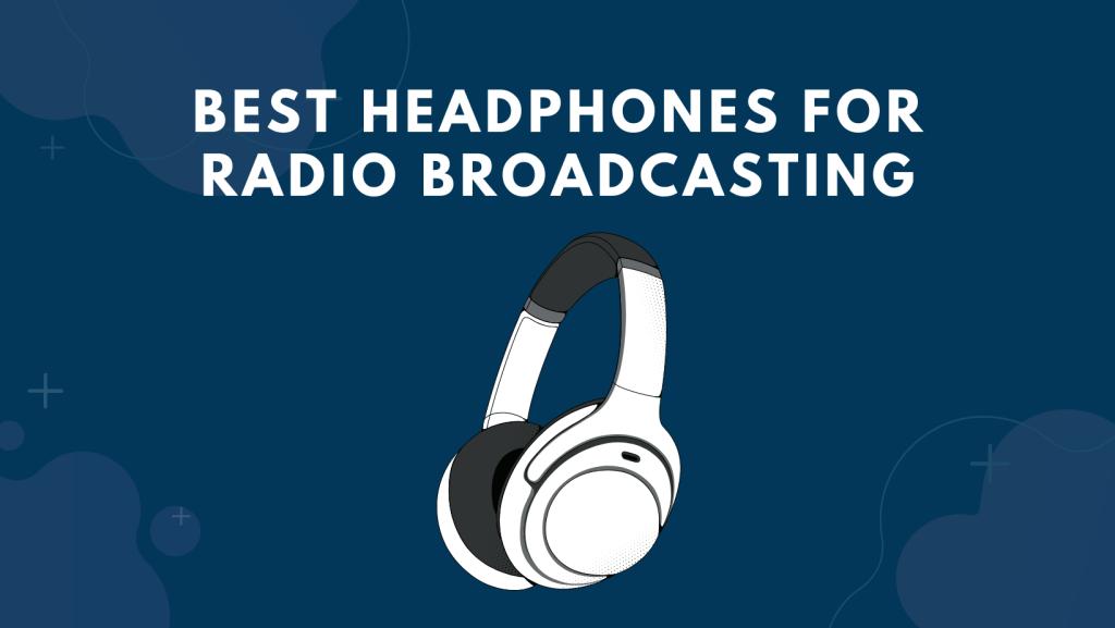 Best Headphones For Radio Broadcasting