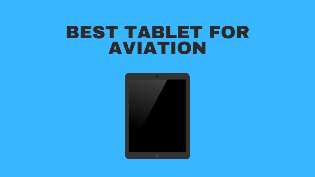 Best Tablet For Aviation