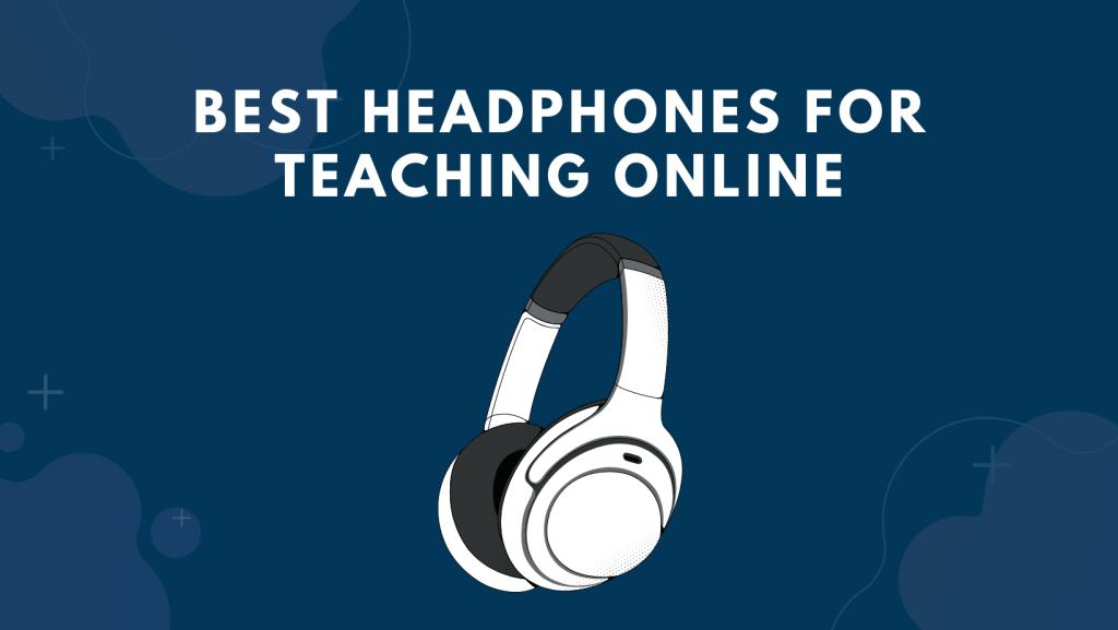 Best Headphones For Teaching Online