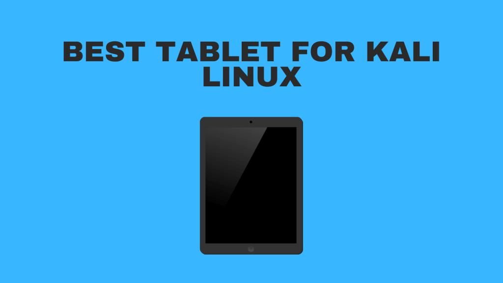 Best Tablet For Kali Linux