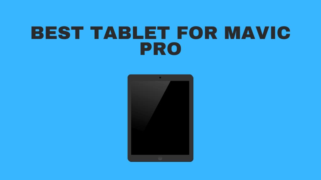 Best Tablet For Mavic Pro