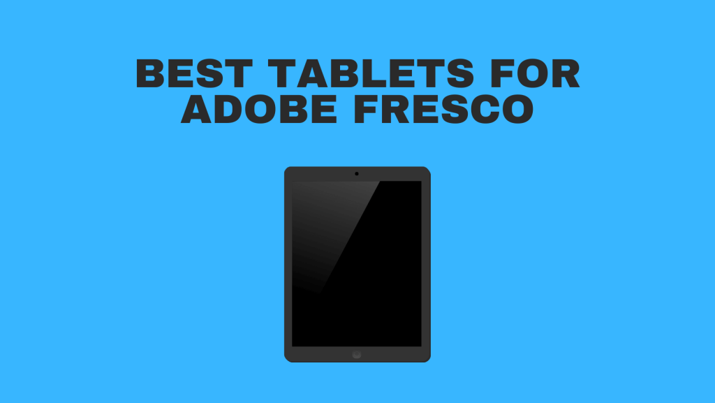 Best Tablets For Adobe Fresco