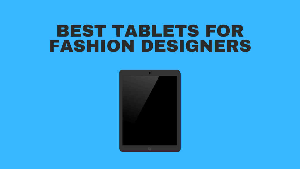 Best Tablets For Fashion Designers