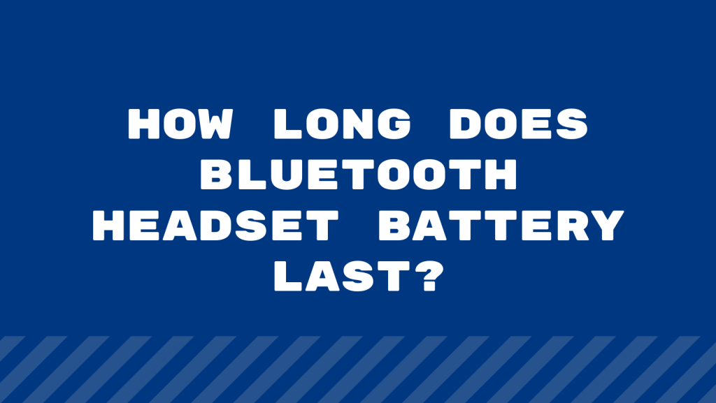 How Long Does Bluetooth Headset Battery Last