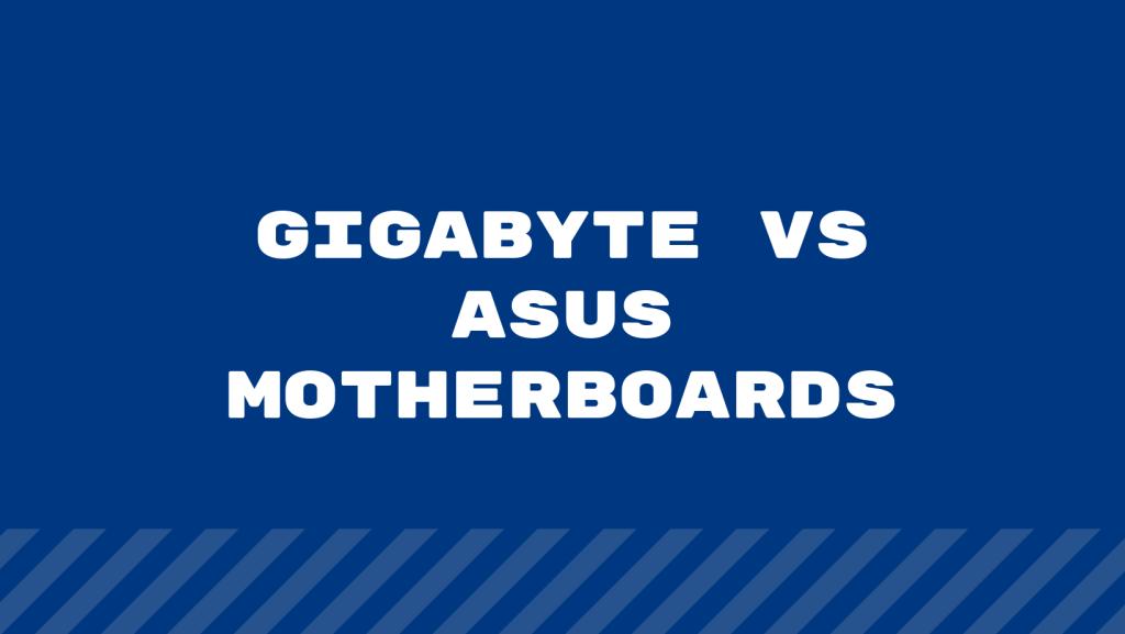 Gigabyte Vs Asus Motherboards