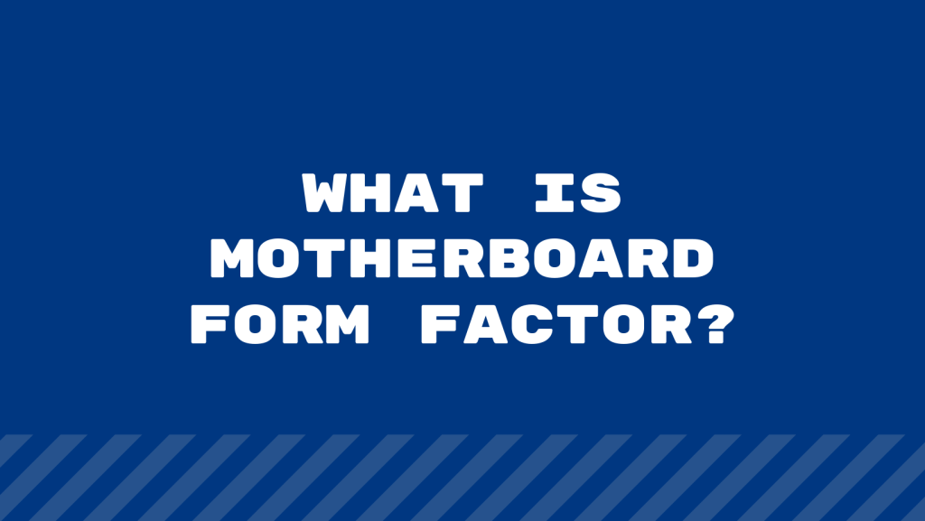 What is Motherboard Form Factor
