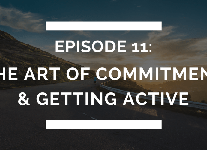 episode 11: the art of commitment and getting active