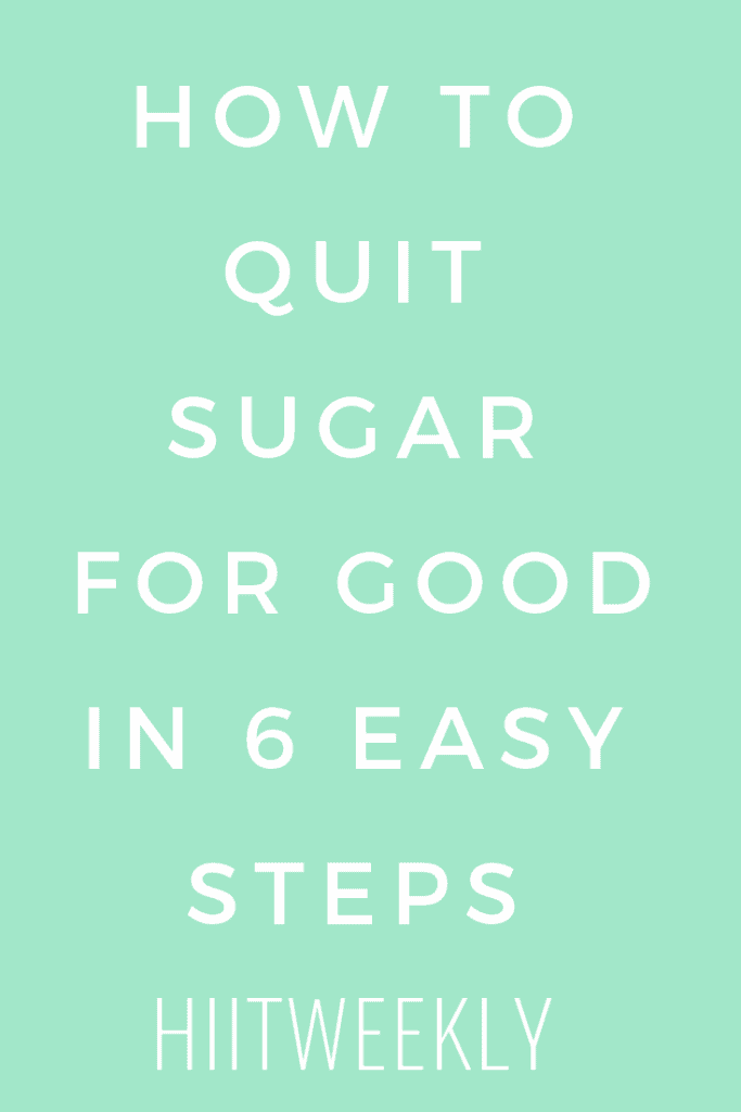 How to quit sugar for good in 6 easy steps to be healthier and lighter in just a few weeks.