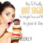 Learn the best way how to quit sugar in 6 steps. Reduce your sugar intake for faster weight loss. Quit sugar in 6 steps.