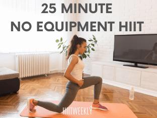 sweaty 25 minute no equipment hiit workout  hiitweekly
