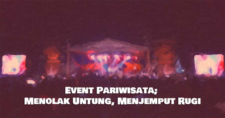 Event Pariwisata; Menolak Untung, Menjemput Rugi - hikayataceh.com