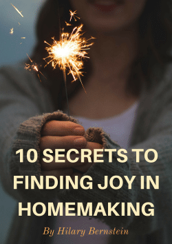 10 Secrets to Finding Joy in Homemaking by Hilary Bernstein