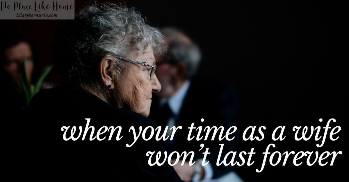 Even if and when you stay faithfully married, your time as a wife won't last forever.