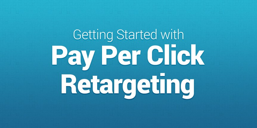 Getting started with pay-per-click retargeting