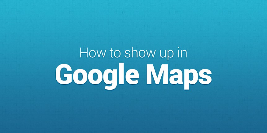 How to show up in Google Maps