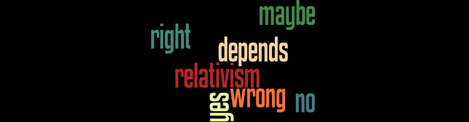 How does relativism affect you?