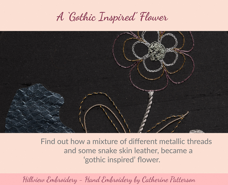 'Gothic inspired' flower nestled amongst rocks. Stitched using a variety of different metallic threads, leather and ribbon. Designed an stitched by Catherine of Hillview Embroidery