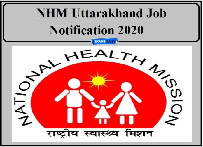 NHM Uttarakhand Job Notification Out- Apply for 115 Vacancies!!!