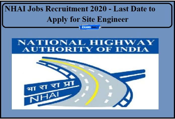 NHAI Jobs Recruitment 2020 – Last Date to Apply for Site Engineer!!!