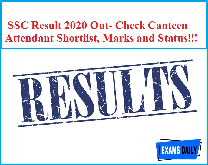 SSC Result 2020 Out- Check Canteen Attendant Shortlist, Marks and Status!!!