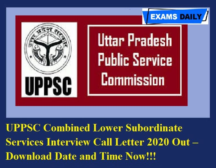 UPPSC Combined Lower Subordinate Services Interview Call Letter 2020 Out – Download Date and Time Now!!!