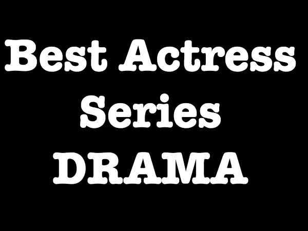 Best Actress Series - Drama