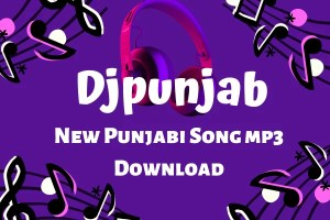 Djpunjab 2020 – MP3 Songs, New Punjabi Song mp3 Download & Free Punjabi Video Songs Download