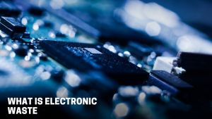 Read more about the article What is Electronic Waste, Meaning, Definition, Source of Electronic Waste, Effects of Electronic Waste