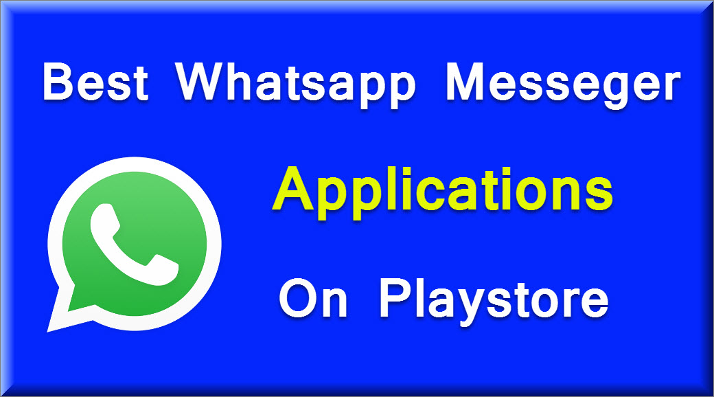 Best Whatsapp Messeger Application on Playstore – Whatsapp Tricks