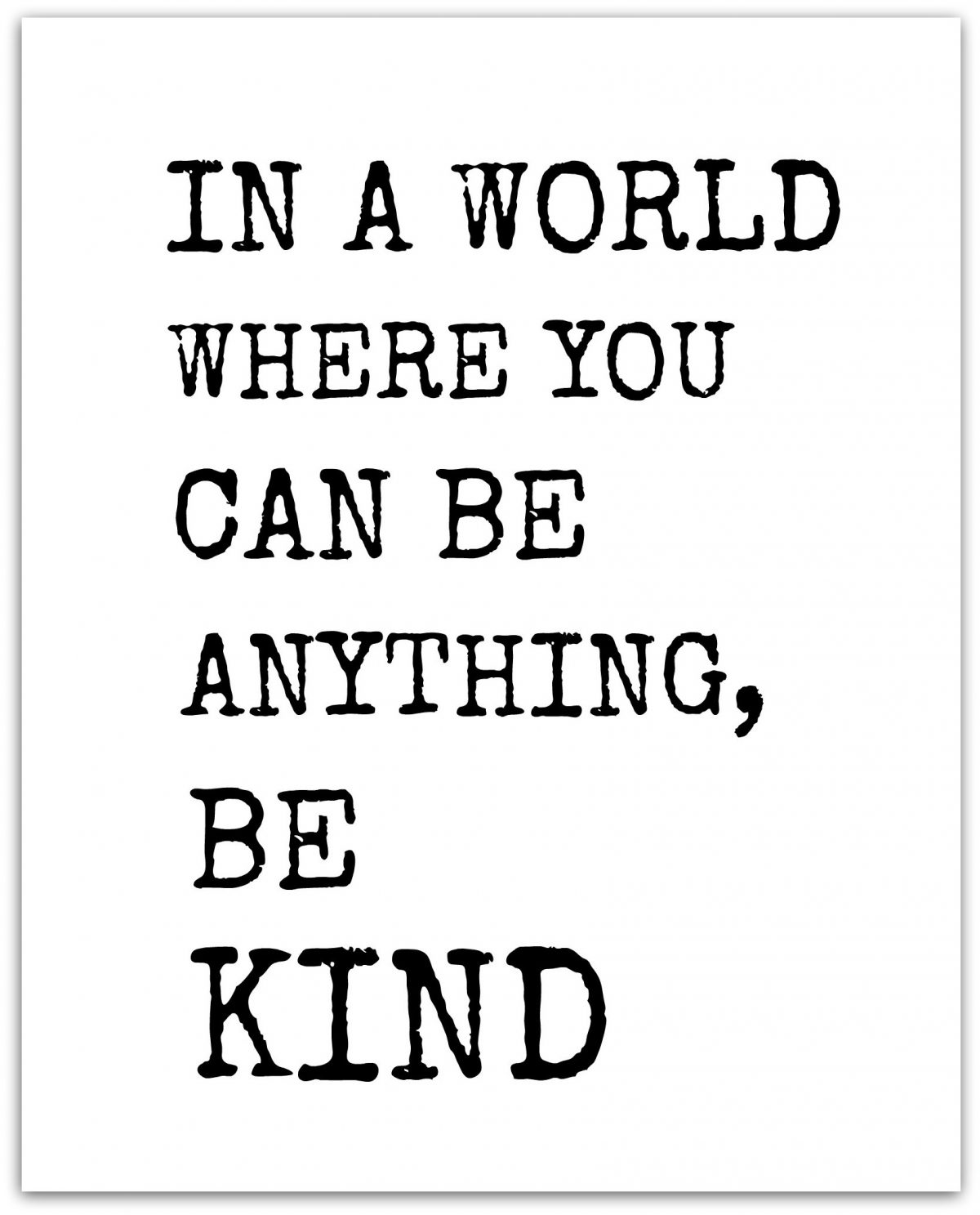 """in a world where you can be anything, be kind"""