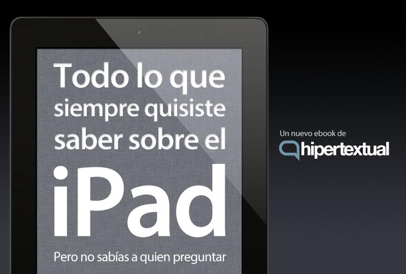 Todo lo que siempre quisiste saber sobre el iPad pero no sabías a quién preguntar, nuestro nuevo ebook