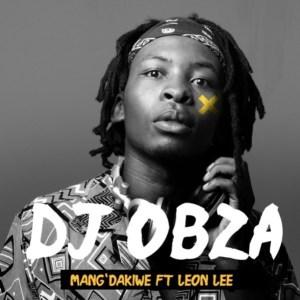 uMang Dakiwe Mp3 Download Fakaza DJ Obza ft Leon Lee Mang
