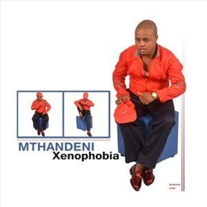 Mthandeni Xenophobia Mp3 Download Fakaza