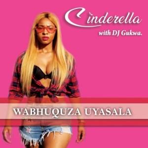 Cinderella Wabhuquza Uyasala Mp3 Download Fakaza