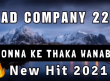 Download Mp3 : BAD COMPANY - MONNA KE THAKA WANABA (NEW HIT 2021)